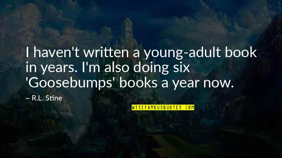 R&l Quotes By R.L. Stine: I haven't written a young-adult book in years.