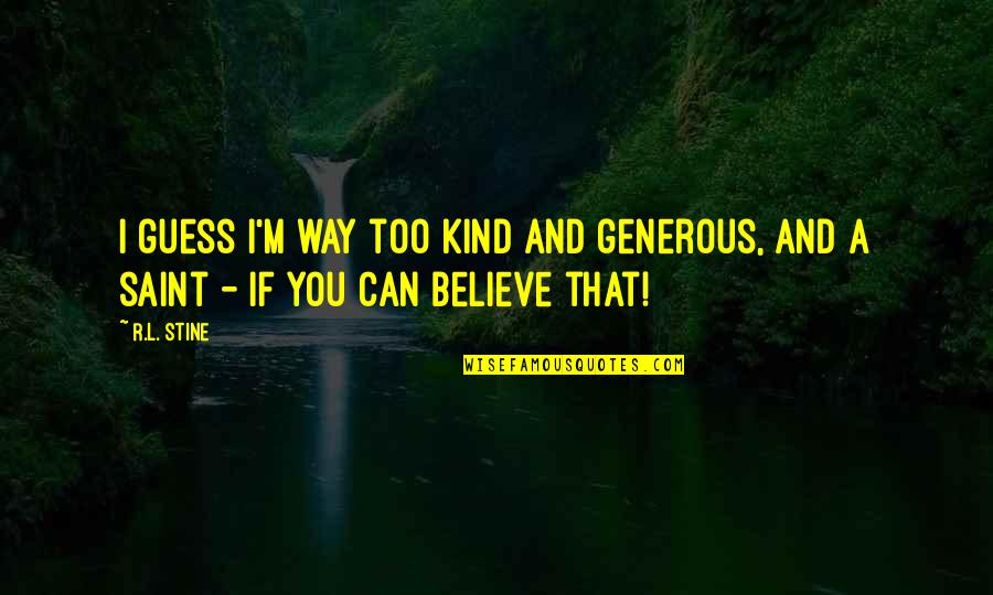 R&l Quotes By R.L. Stine: I guess I'm way too kind and generous,