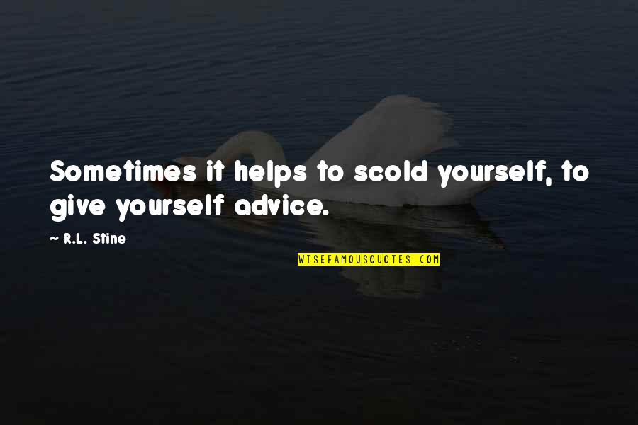 R&l Quotes By R.L. Stine: Sometimes it helps to scold yourself, to give