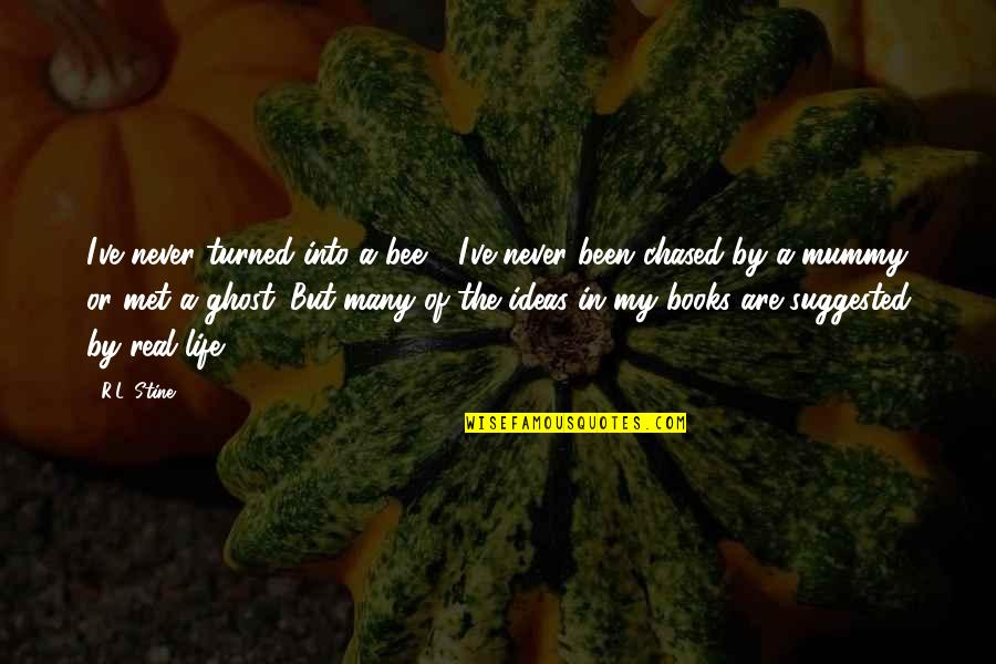R&l Quotes By R.L. Stine: I've never turned into a bee - I've