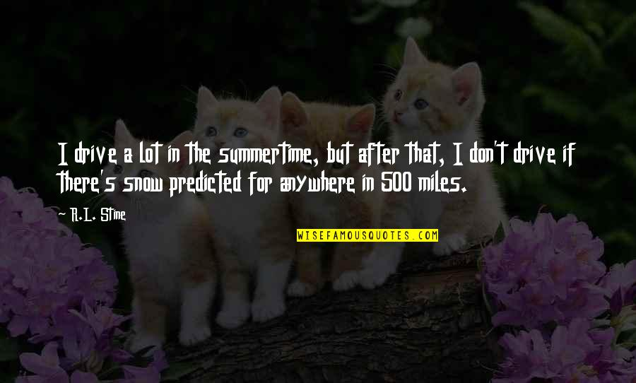 R&l Quotes By R.L. Stine: I drive a lot in the summertime, but
