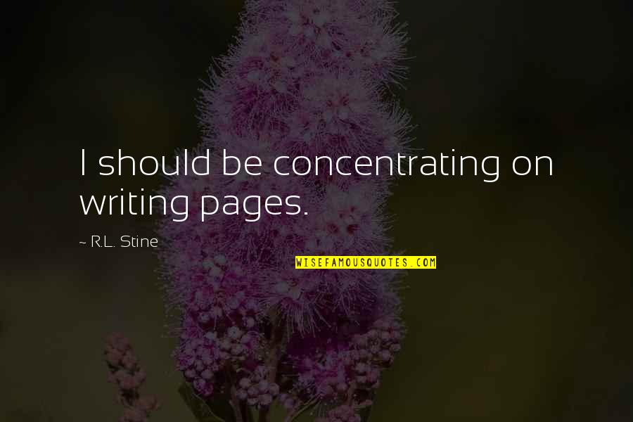 R&l Quotes By R.L. Stine: I should be concentrating on writing pages.