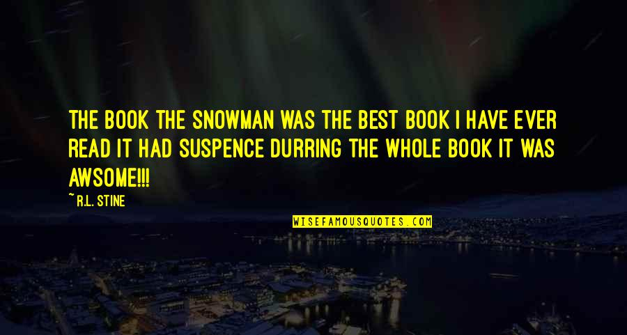 R&l Quotes By R.L. Stine: The book the snowman was the best book