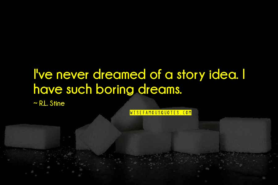 R&l Quotes By R.L. Stine: I've never dreamed of a story idea. I