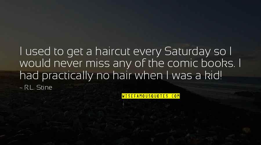 R&l Quotes By R.L. Stine: I used to get a haircut every Saturday