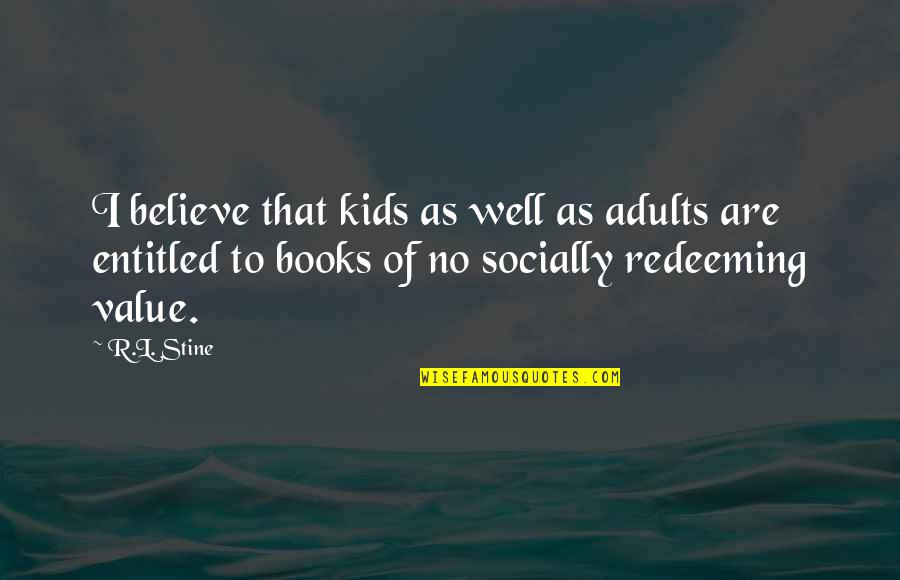 R&l Quotes By R.L. Stine: I believe that kids as well as adults
