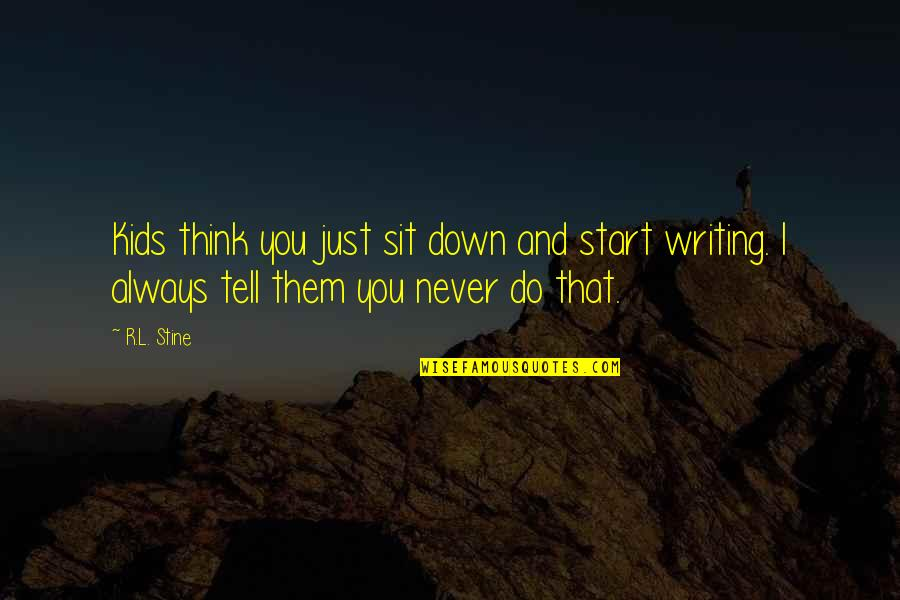 R&l Quotes By R.L. Stine: Kids think you just sit down and start