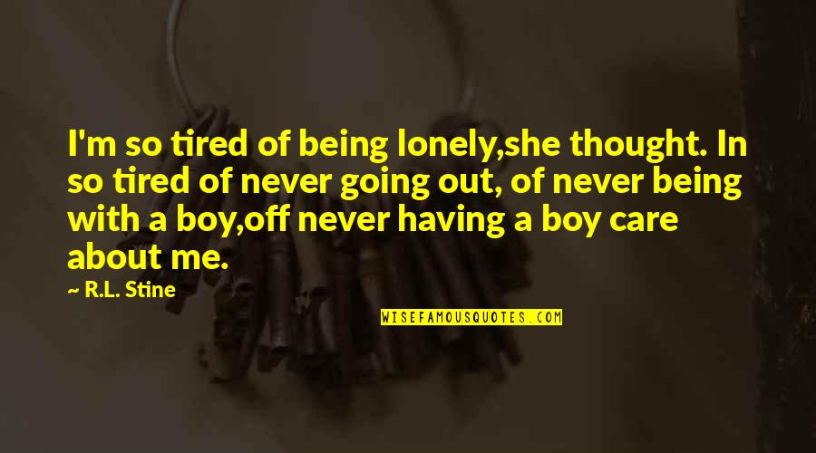 R&l Quotes By R.L. Stine: I'm so tired of being lonely,she thought. In