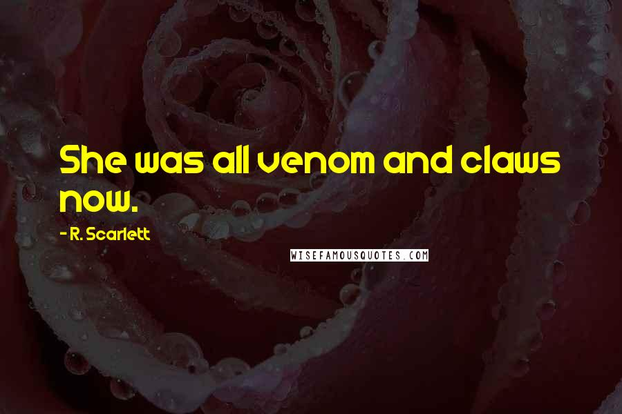 R. Scarlett quotes: She was all venom and claws now.