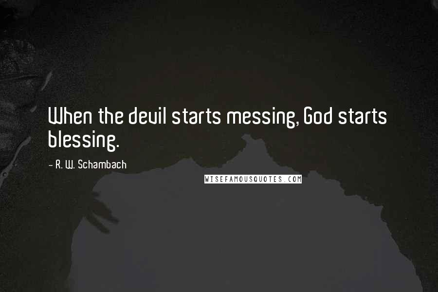 R. W. Schambach quotes: When the devil starts messing, God starts blessing.