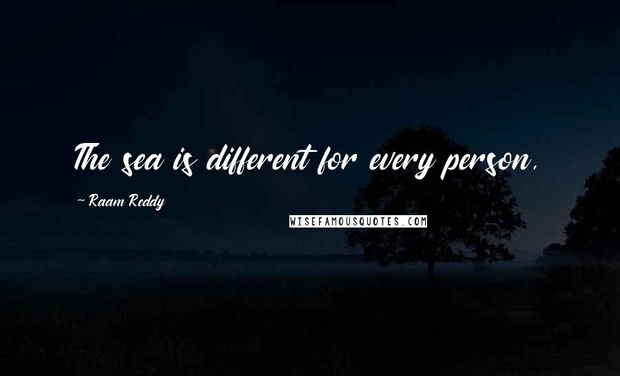 Raam Reddy quotes: The sea is different for every person,
