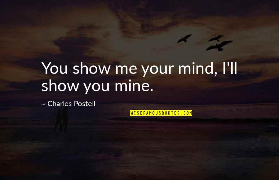Rab Ka Shukrana Quotes By Charles Postell: You show me your mind, I'll show you