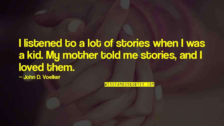 Rab Ka Shukrana Quotes By John D. Voelker: I listened to a lot of stories when