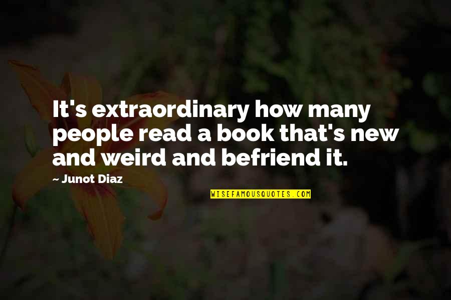 Rab Ka Shukrana Quotes By Junot Diaz: It's extraordinary how many people read a book