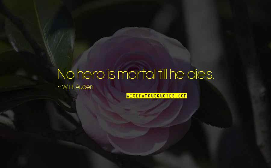 Rab Ka Shukrana Quotes By W. H. Auden: No hero is mortal till he dies.