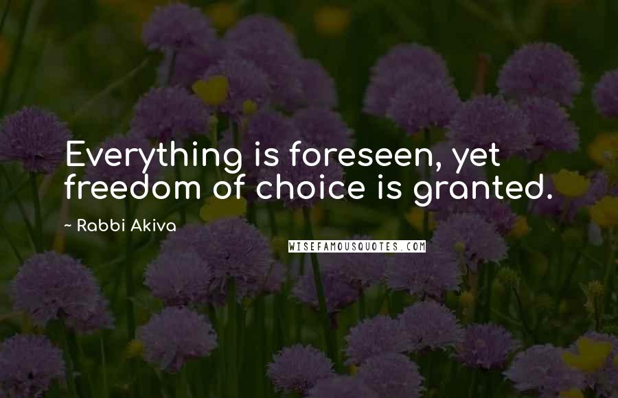 Rabbi Akiva quotes: Everything is foreseen, yet freedom of choice is granted.