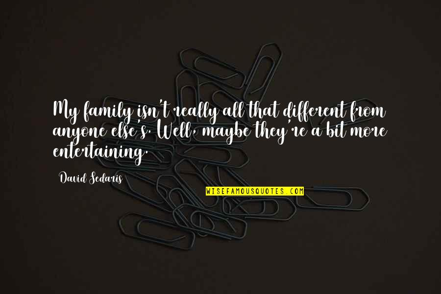Rabbinic Wisdom Quotes By David Sedaris: My family isn't really all that different from