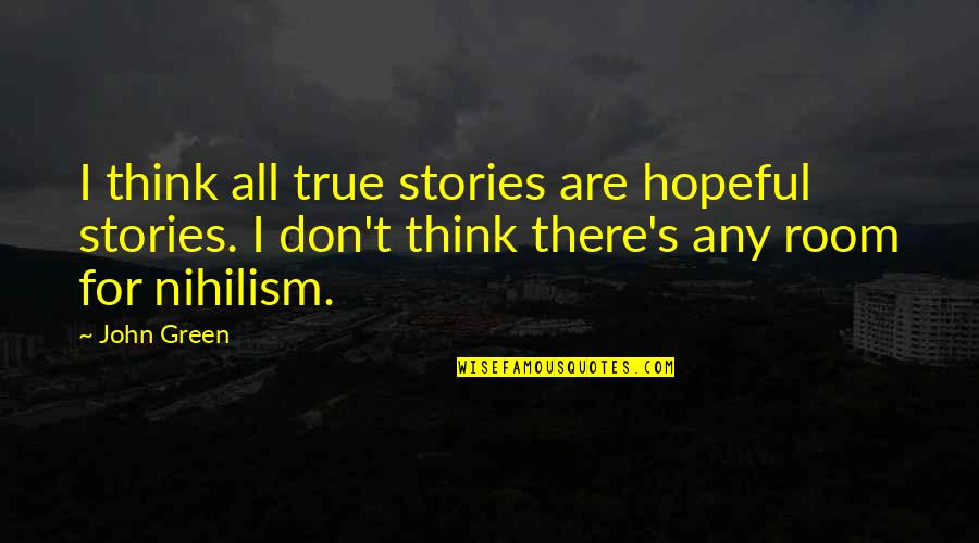 Rabbinic Wisdom Quotes By John Green: I think all true stories are hopeful stories.