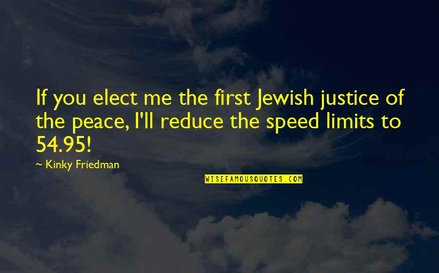 Rabbinic Wisdom Quotes By Kinky Friedman: If you elect me the first Jewish justice
