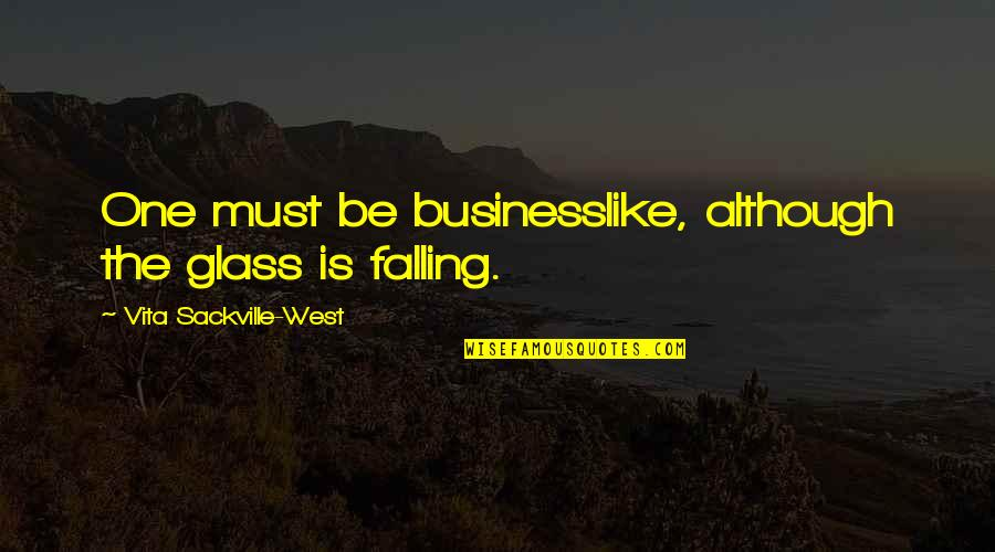 Rabbinic Wisdom Quotes By Vita Sackville-West: One must be businesslike, although the glass is