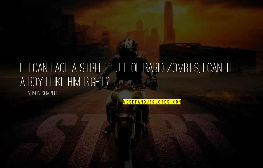 Rabid Quotes By Alison Kemper: If I can face a street full of
