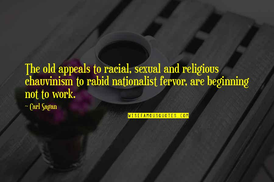 Rabid Quotes By Carl Sagan: The old appeals to racial, sexual and religious