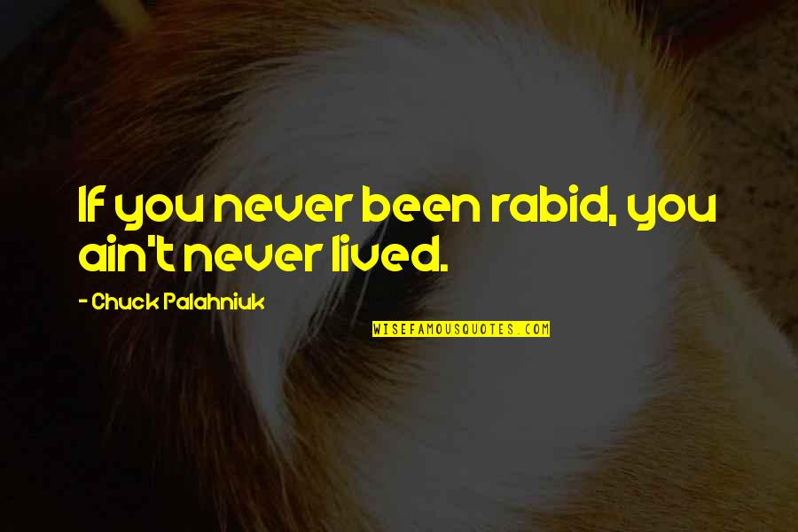 Rabid Quotes By Chuck Palahniuk: If you never been rabid, you ain't never