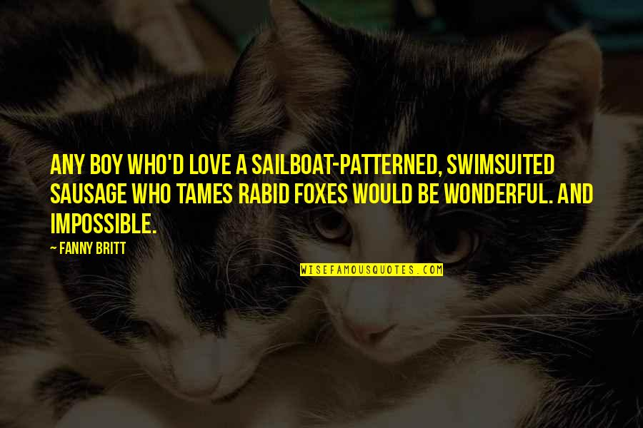 Rabid Quotes By Fanny Britt: Any boy who'd love a sailboat-patterned, swimsuited sausage