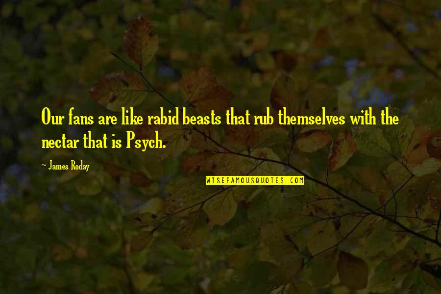 Rabid Quotes By James Roday: Our fans are like rabid beasts that rub