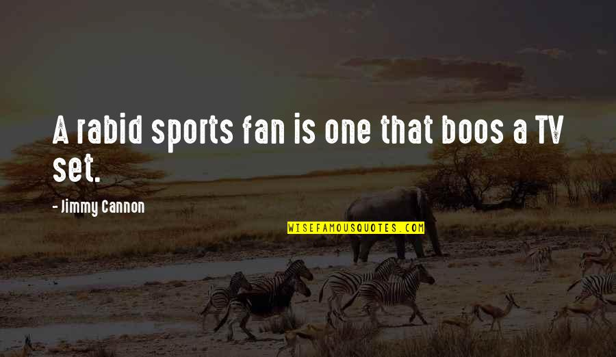 Rabid Quotes By Jimmy Cannon: A rabid sports fan is one that boos