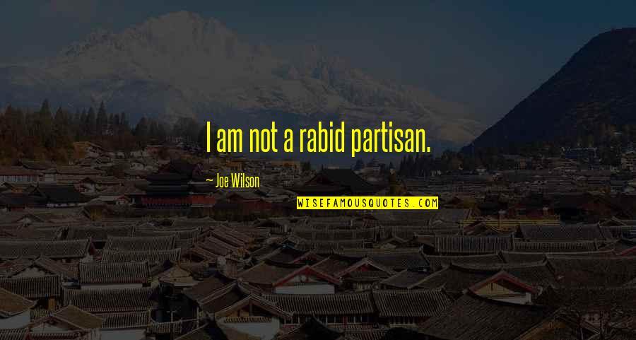 Rabid Quotes By Joe Wilson: I am not a rabid partisan.