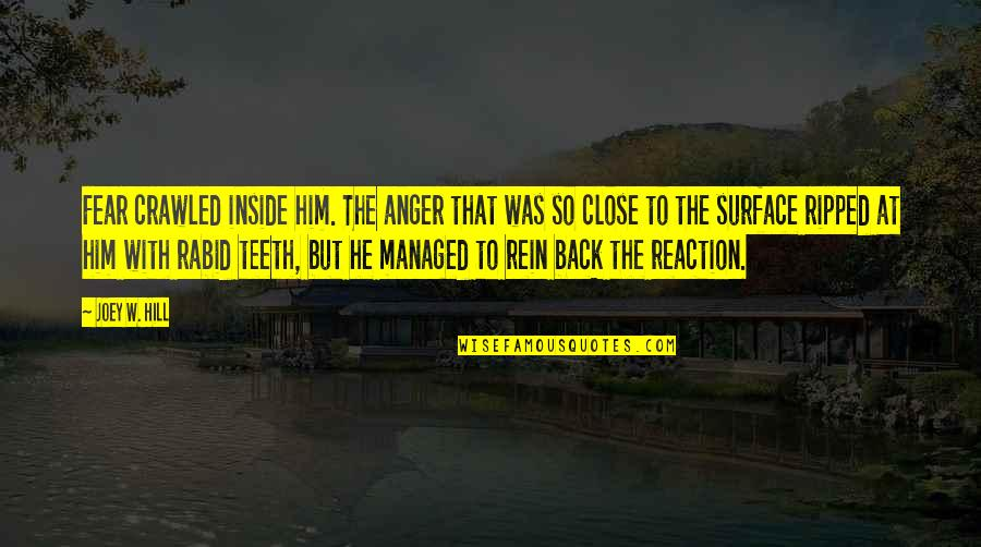Rabid Quotes By Joey W. Hill: Fear crawled inside him. The anger that was