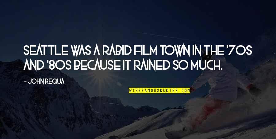 Rabid Quotes By John Requa: Seattle was a rabid film town in the