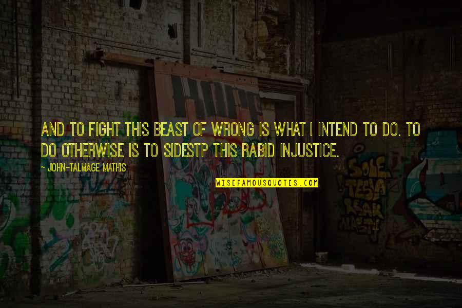 Rabid Quotes By John-Talmage Mathis: And to fight this beast of wrong is