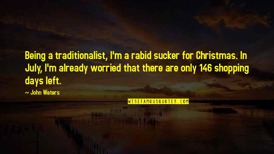 Rabid Quotes By John Waters: Being a traditionalist, I'm a rabid sucker for