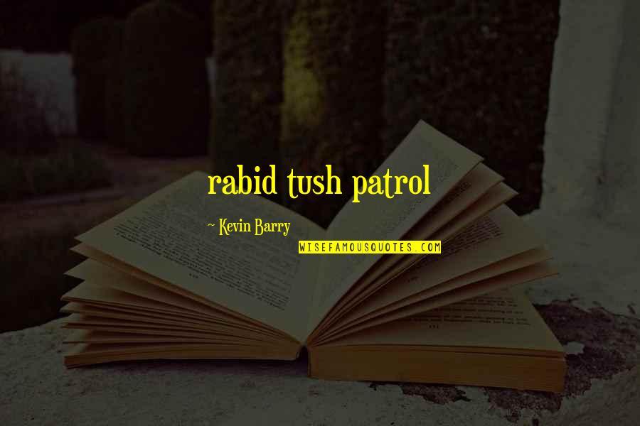 Rabid Quotes By Kevin Barry: rabid tush patrol