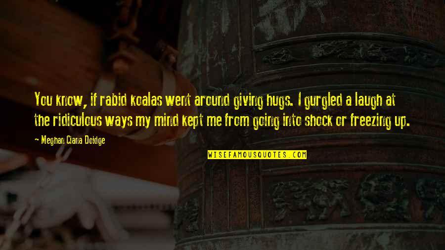 Rabid Quotes By Meghan Ciana Doidge: You know, if rabid koalas went around giving