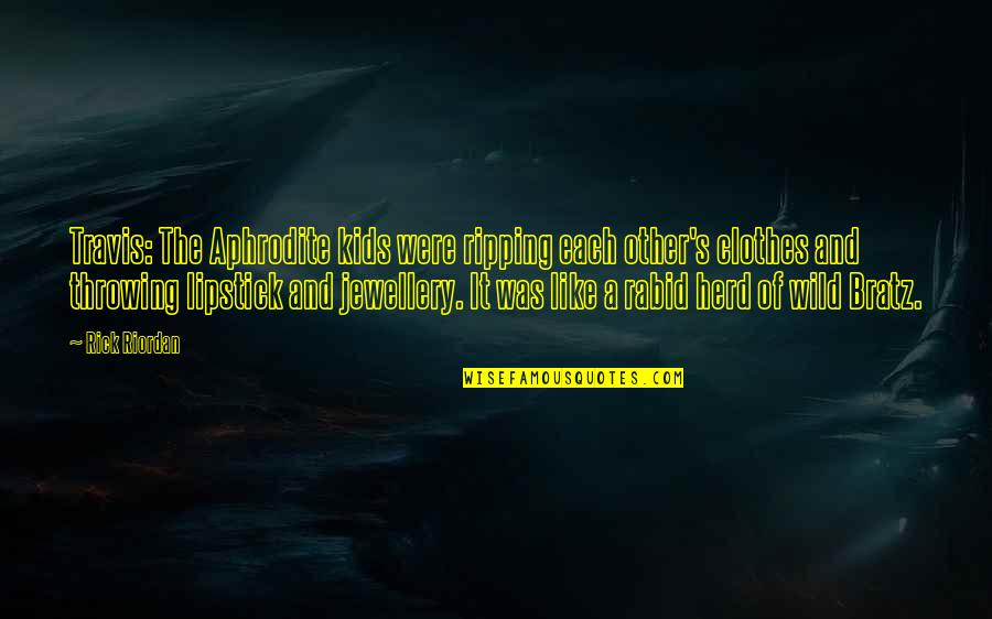 Rabid Quotes By Rick Riordan: Travis: The Aphrodite kids were ripping each other's