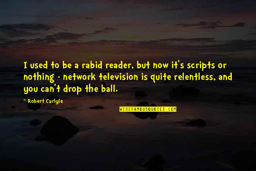 Rabid Quotes By Robert Carlyle: I used to be a rabid reader, but