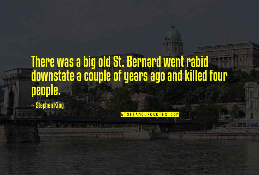 Rabid Quotes By Stephen King: There was a big old St. Bernard went