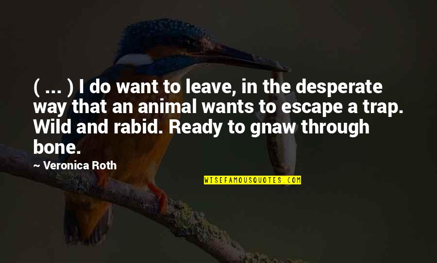 Rabid Quotes By Veronica Roth: ( ... ) I do want to leave,