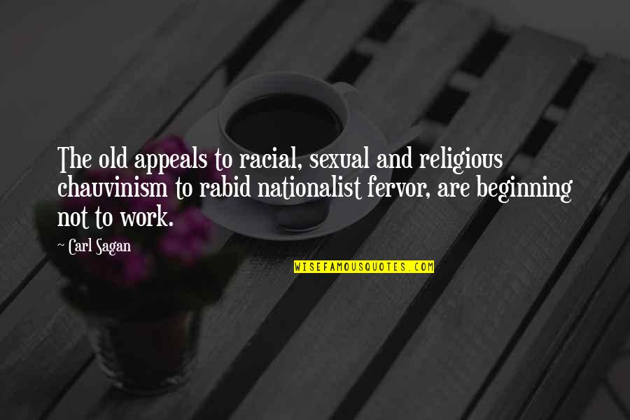 Rabid's Quotes By Carl Sagan: The old appeals to racial, sexual and religious