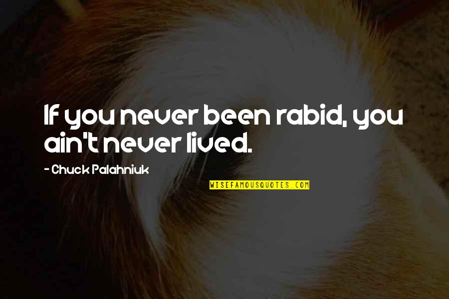 Rabid's Quotes By Chuck Palahniuk: If you never been rabid, you ain't never