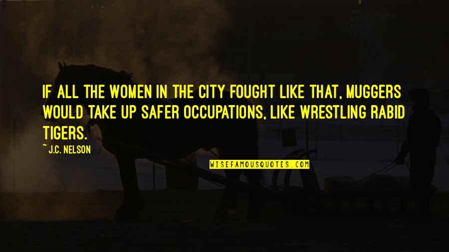 Rabid's Quotes By J.C. Nelson: If all the women in the city fought