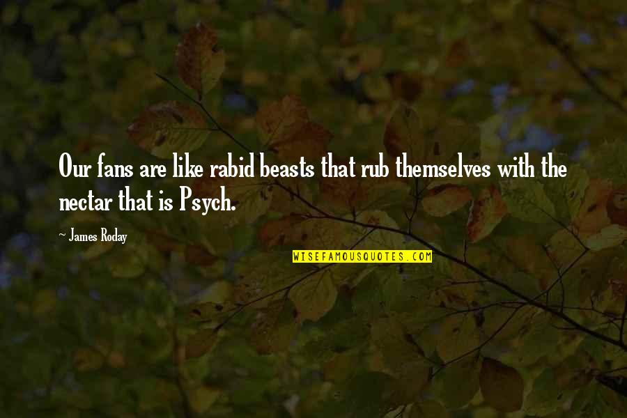Rabid's Quotes By James Roday: Our fans are like rabid beasts that rub