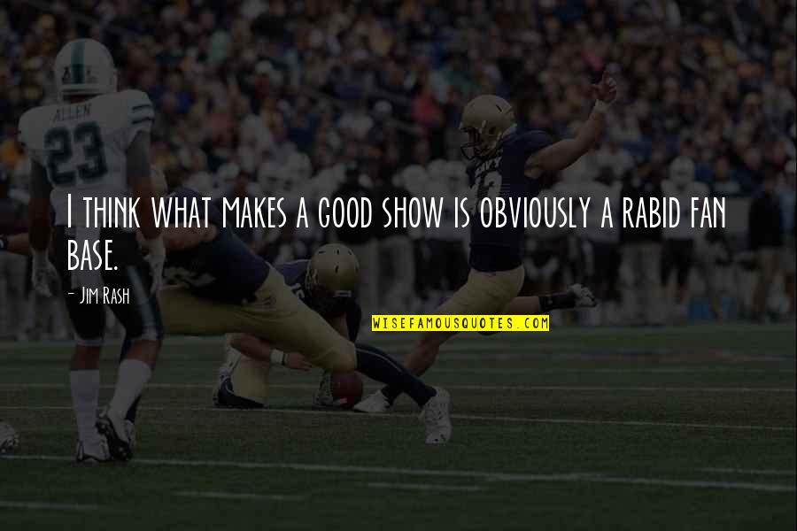 Rabid's Quotes By Jim Rash: I think what makes a good show is