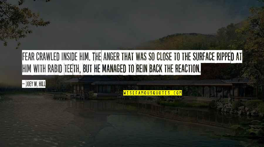 Rabid's Quotes By Joey W. Hill: Fear crawled inside him. The anger that was