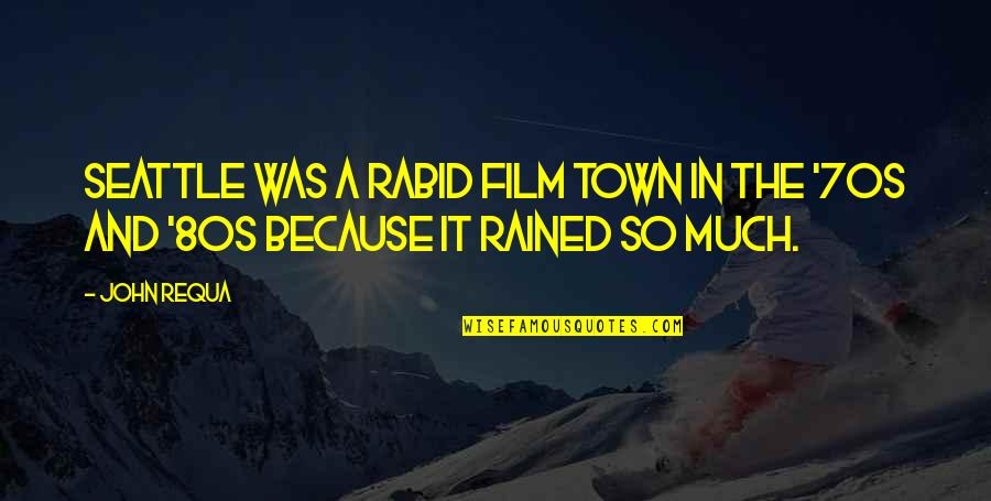 Rabid's Quotes By John Requa: Seattle was a rabid film town in the