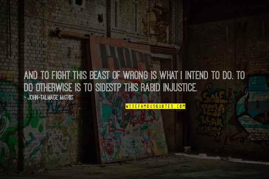Rabid's Quotes By John-Talmage Mathis: And to fight this beast of wrong is