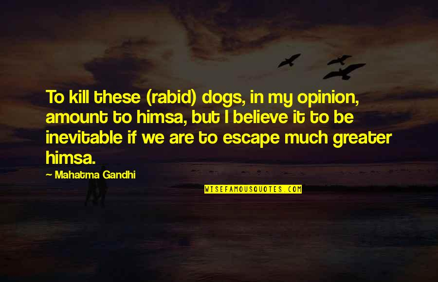 Rabid's Quotes By Mahatma Gandhi: To kill these (rabid) dogs, in my opinion,